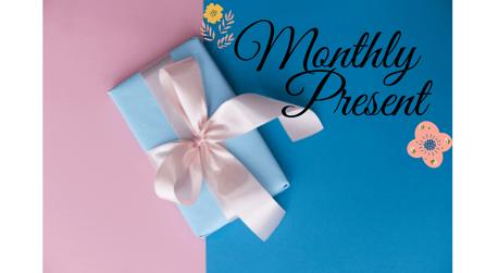 Monthly ♡ Present